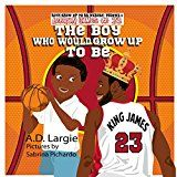 Lebron James #23: The Boy Who Would  Grow Up To Be: Childrens Book NBA Basketball Player (Boys Grow Up To Be Heroes 1)