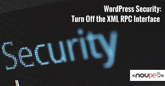 WordPress Security: Turn Off the XML-RPC Interface | NOUPE