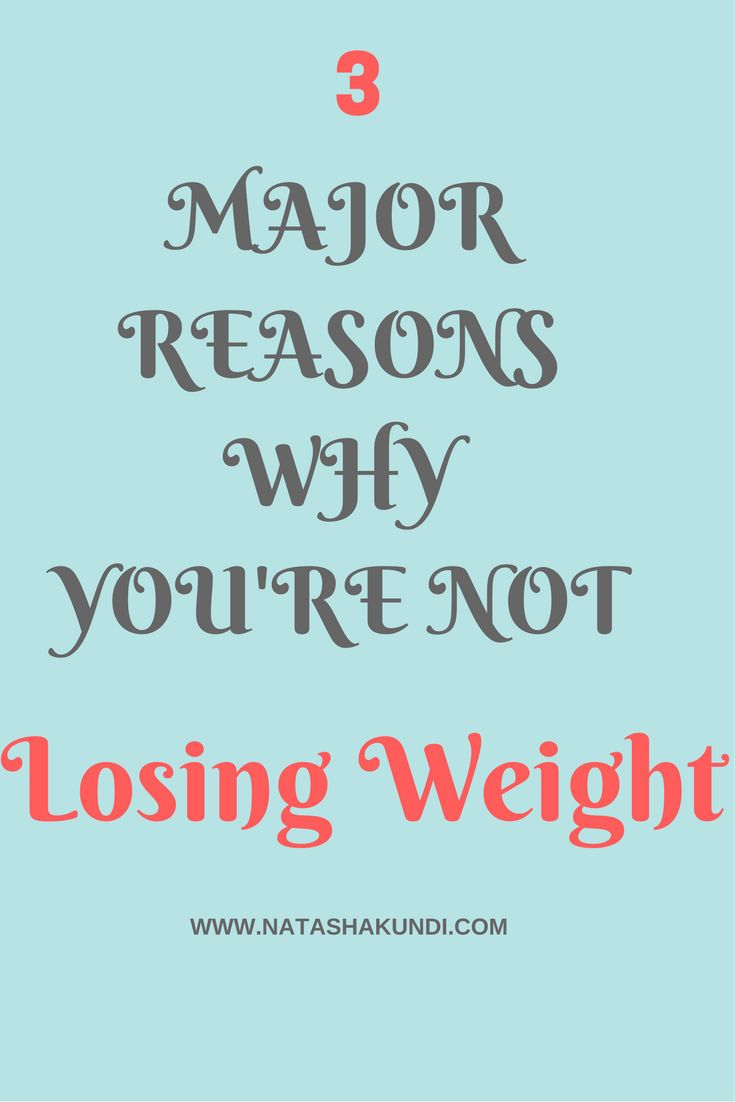 3 Major Reasons Why You're Not Losing Weight