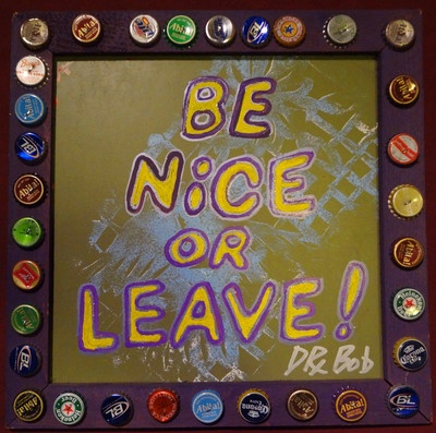 BE NICE OR LEAVE New Orleans Louisiana Classic Outsider Folk Art by DR. BOB