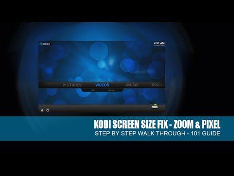 Kodi Screen Size Fix Zoom & Pixel - 101