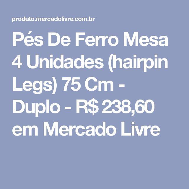 Pés De Ferro Mesa 4 Unidades (hairpin Legs) 75 Cm - Duplo - R$ 238,60 em Mercado Livre