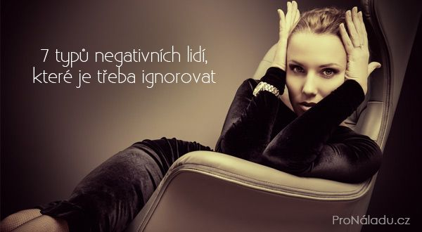 7 typů negativních lidí, které je třeba ignorovat | ProNáladu.cz