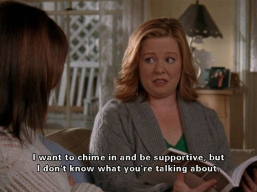 """""""I want to chime in and be supportive, but I don't know what you're talking about."""" -Sookie"""