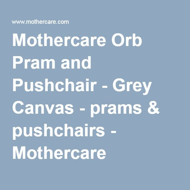 Mothercare Orb Pram and Pushchair - Grey Canvas - prams & pushchairs - Mothercare