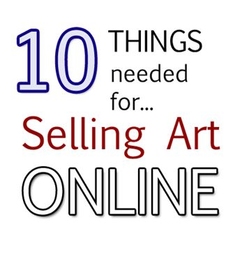 A list of 10 things artists need for selling art online and promotion, including artist websites, email lists, and art blogs as the top priorities.