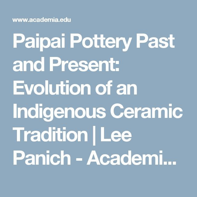Paipai Pottery Past and Present: Evolution of an Indigenous Ceramic Tradition | Lee Panich - Academia.edu