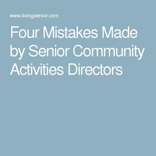 Four Mistakes Made by Senior Community Activities Directors