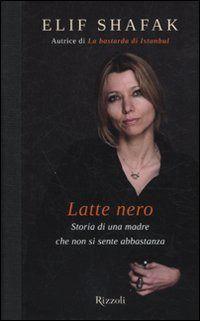 Latte nero. Storia di una madre che non si sente abbastanza - Elif Shafak - Libro - Rizzoli - Scala stranieri | IBS