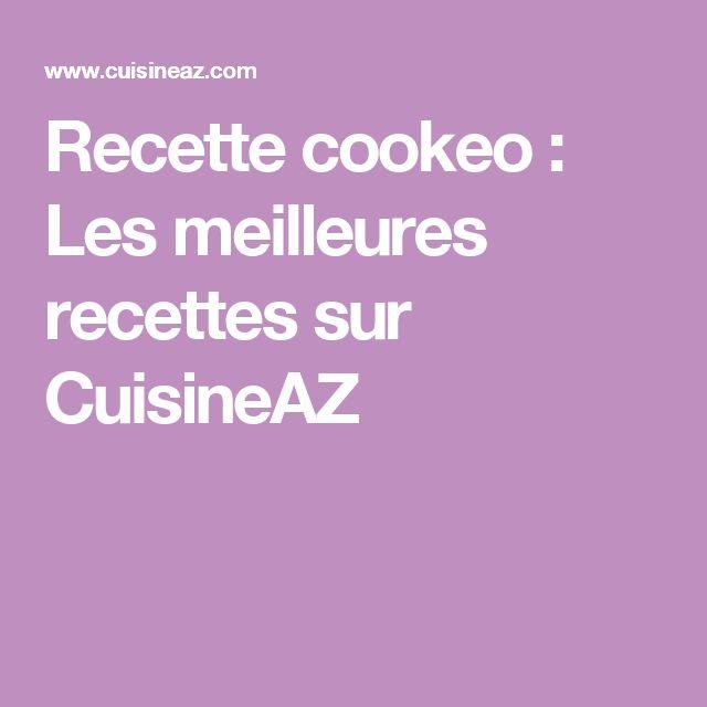 Recette cookeo : Les meilleures recettes sur CuisineAZ