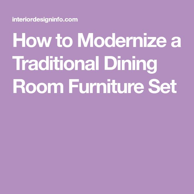 How to Modernize a Traditional Dining Room Furniture Set