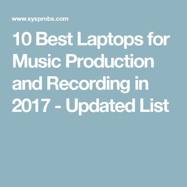 10 Best Laptops for Music Production and Recording in 2017 - Updated List