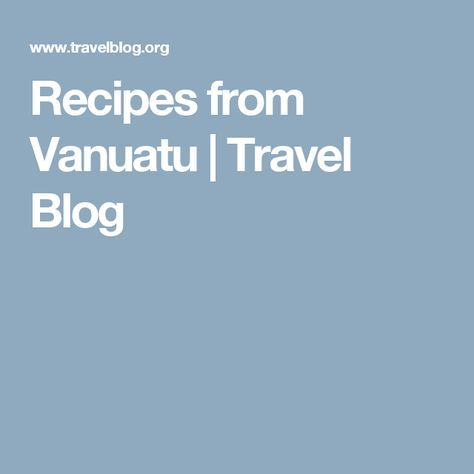 Recipes from Vanuatu | Travel Blog
