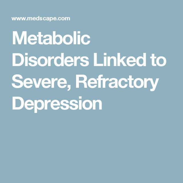 Metabolic Disorders Linked to Severe, Refractory Depression