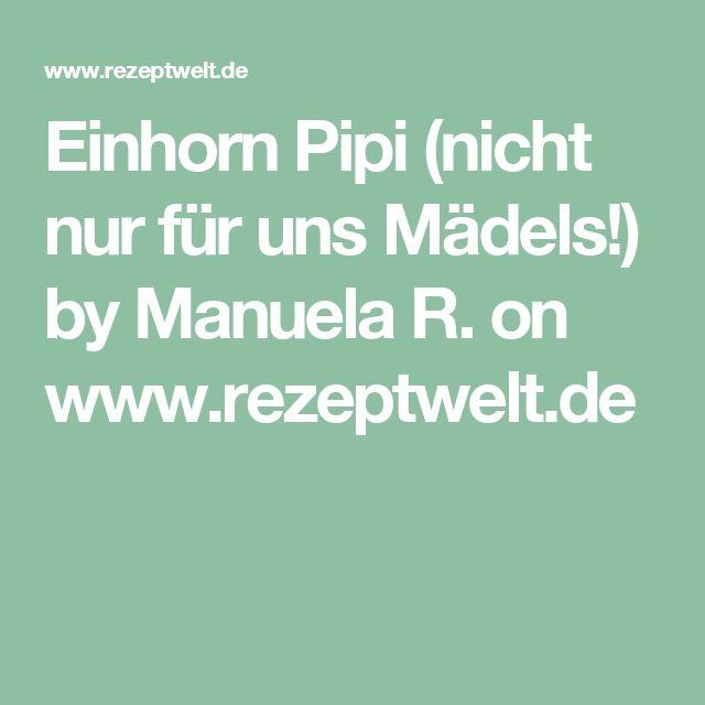 Einhorn Pipi (nicht nur für uns Mädels!) by Manuela R. on www.rezeptwelt.de