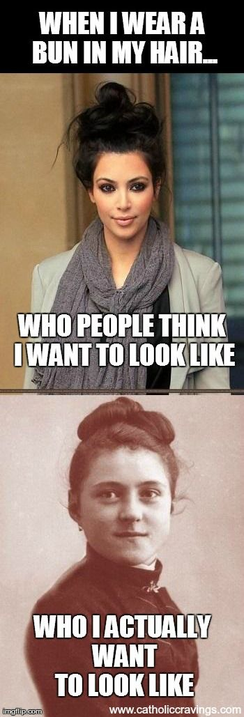 When I wear my hair in a bun: who people *think* I want to look like... who I *actually* want to look like. #Catholic
