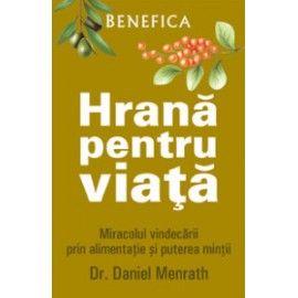 Hrana pentru viata – Miracolul vindecarii prin alimentatie si puterea mintii (ed. tiparita)