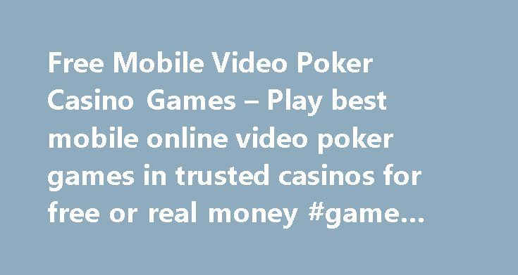 Free Mobile Video Poker Casino Games – Play best mobile online video poker games in trusted casinos for free or real money #game #arcade http://game.remmont.com/free-mobile-video-poker-casino-games-play-best-mobile-online-video-poker-games-in-trusted-casinos-for-free-or-real-money-game-arcade/  FREE Games: Mobile Video Poker This section consists of mobile-friendly Video Poker games . Playing on a smartphone or tablet is pretty much than the same thing on a computer. It is worth to notice…