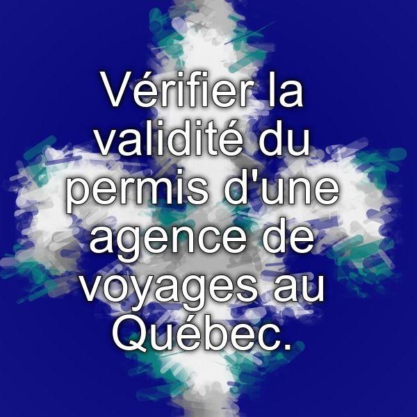 Vérifier la validité du permis d'une agence de voyages au Québec.