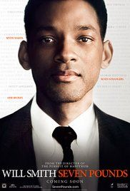 Seven Pounds (2008) -  A man with a fateful secret embarks on an extraordinary journey of redemption by forever changing the lives of seven strangers. Director: Gabriele Muccino Writer: Grant Nieporte Stars: Will Smith, Rosario Dawson, Woody Harrelson