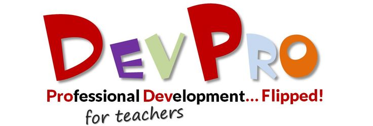 DevPro - Professional Development for Teachers... Flipped! Subscribe at www.youtube.com/theflippedconsultant
