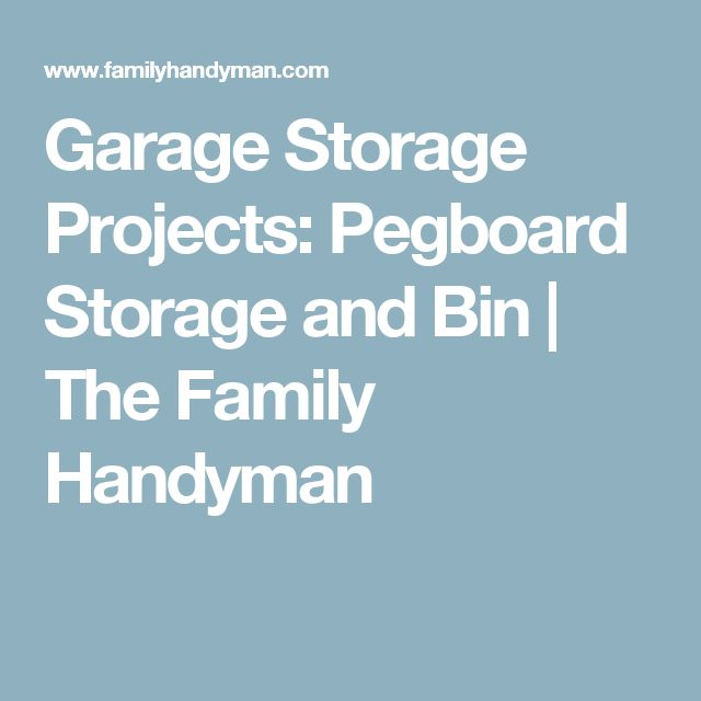Garage Storage Projects: Pegboard Storage and Bin | The Family Handyman
