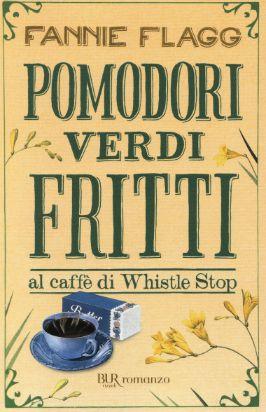 Pomodori verdi fritti al caffè di Whistle Stop - Fannie Flagg - 394 recensioni su Anobii
