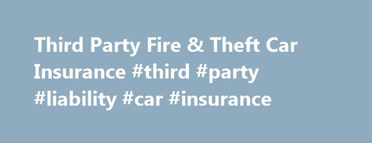 Third Party Fire & Theft Car Insurance #third #party #liability #car #insurance http://alabama.nef2.com/third-party-fire-theft-car-insurance-third-party-liability-car-insurance/  # Third Party Fire Theft Car Insurance As with our Third Party Property Damage cover, NRMA Insurance Third Party Fire and Theft Car Insurance covers you for damage you cause to someone else's car or property up to $20 million. However, with additional fire and theft protection for your own car up to a market value…