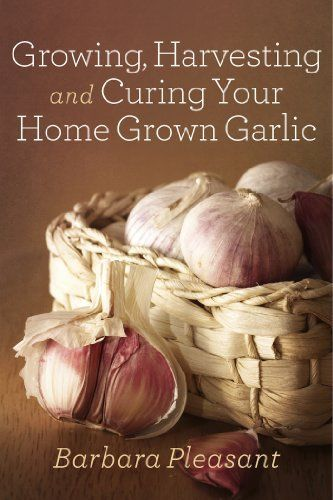 Growing, Harvesting and Curing Your Home Grown Garlic -  my ebook on garlic