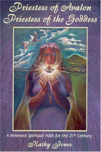 Priestess of Avalon Priestess of the Goddess: A Renewed Spiritual Path for the 21st Century : A Journey of Transformation within the Sacred Landscape of Glastonbury and the Isle of Avalon