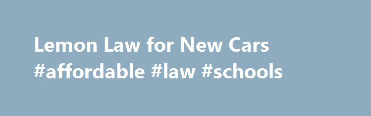 "Lemon Law for New Cars #affordable #law #schools http://law.remmont.com/lemon-law-for-new-cars-affordable-law-schools/  #lemon car law # Lemon Law for New Cars An estimated 150,000 cars each year (or 1% of new cars) are lemons — cars that have repeated, unfixable problems. Every state has enacted some type of ""lemon law"" to help […]"