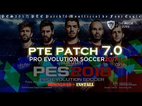 PES2017] PTE Patch 7 0 (Unofficial by Fast Eagle) | PES 2017