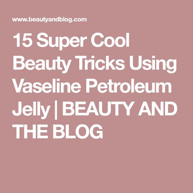 15 Super Cool Beauty Tricks Using Vaseline Petroleum Jelly | BEAUTY AND THE BLOG