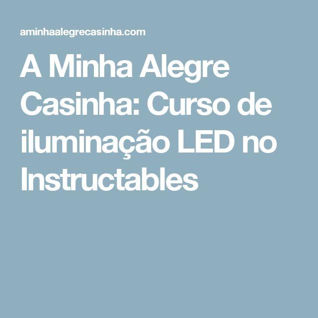 A Minha Alegre Casinha: Curso de iluminação LED no Instructables