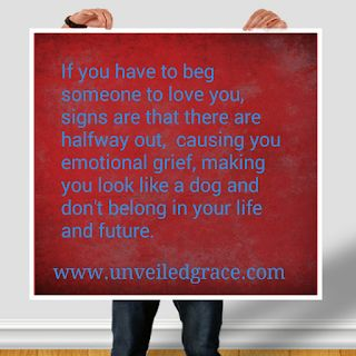 Unveiled Grace Blog: Never Beg Anyone to Love You...