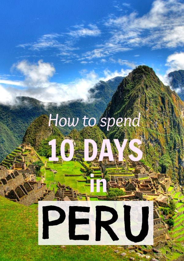 How to spend 10 days in Peru - Travel itinerary on a budget --Come visit me this summer!