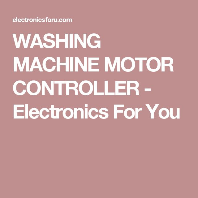 WASHING MACHINE MOTOR CONTROLLER - Electronics For You
