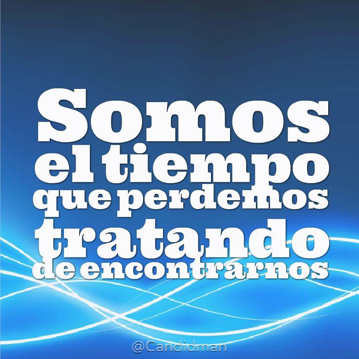 """""""Somos el #Tiempo que perdemos tratando de encontrarnos"""". #Citas #Frases @Candidman"""