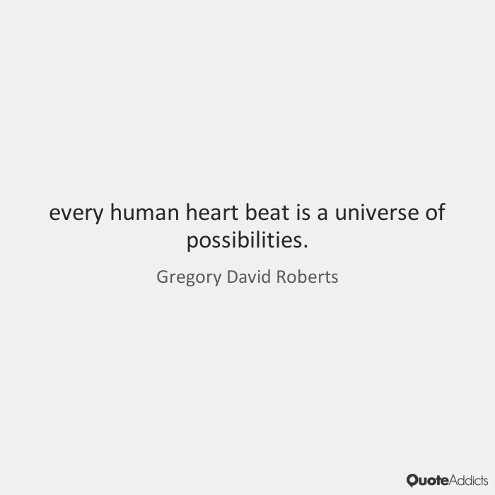 every human heart beat is a universe of possibilities. - Gregory David Roberts #5