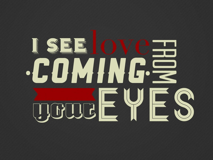 I see love coming from your eyes