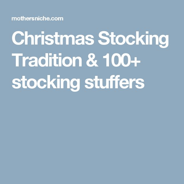 Christmas Stocking Tradition & 100+ stocking stuffers