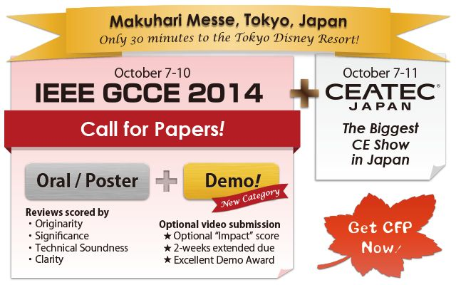 2014 IEEE 3rd Global Conference on Consumer Electronics (GCCE 2014) is an annual international conference sponsored by IEEE Consumer Electronics Society.  2-pages Short Paper Submission (Oral & Poster Category)May 9, 2014