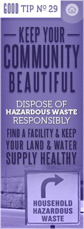 Keep your community beautiful - dispose of hazardous waste responsibly.