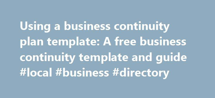 Using a business continuity plan template: A free business continuity template and guide #local #business #directory http://business.remmont.com/using-a-business-continuity-plan-template-a-free-business-continuity-template-and-guide-local-business-directory/  #business continuity plan # Using a business continuity plan template: A free business continuity template and guide FREE DOWNLOAD: SearchDisasterRecovery's business continuity template For many professionals, these steps present a…