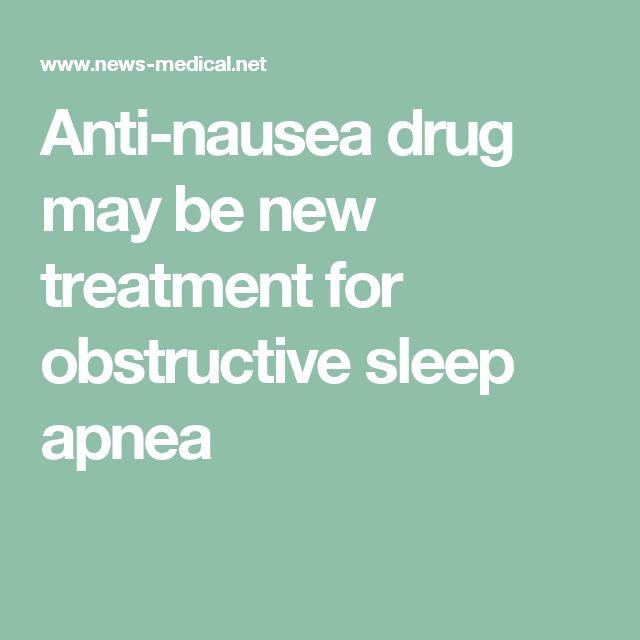 Anti-nausea drug may be new treatment for obstructive sleep apnea