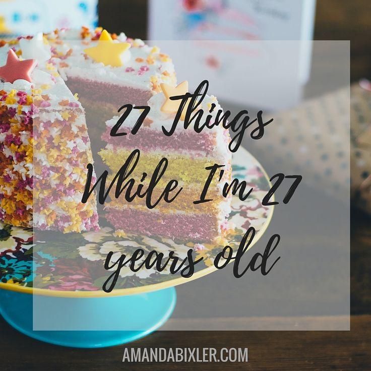 27 things I plan to do while I am 27 years old #birthday #bucketlist #todolist  amandabixler.com