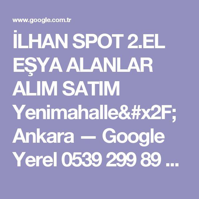 İLHAN SPOT 2.EL EŞYA ALANLAR ALIM SATIM Yenimahalle/Ankara — Google Yerel 0539 299 89 03                0553 798 77 17  2.EL EŞYA SEKTÖRÜNDE EN YÜKSEK FİYAT GARANTİSİ VE PROFESYONEL HİZMET Evet Başlığımızda da okuduğunuz üzere 2.el eşya sektöründe en yüksek fiyat garantisi ve profesyonel hizmet veren İlhan Spot 2.el eşya konusunda uzmanlaşmış kadrosuyla her zaman müşteri memnuniyetini ön planda tutarak sektördeki yerini yılarca korumayı başarmıştır. 2.EL EŞYANIZIN DEĞERİNİ NASIL ANLARSINIZ?