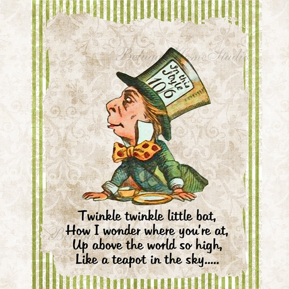 This poem (Carroll 71-72) is an allusion to the famous children's song, Twinkle Twinkle, Little Star, though it has been considerably altered to fit Wonderland. This switch in the song reflects how Wonderland twists anything it touches, even language. Also, it points to Carroll's message that language can be interpreted many ways depending on the person and their beliefs.