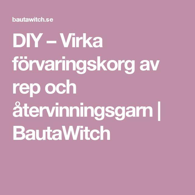 DIY – Virka förvaringskorg av rep och återvinningsgarn | BautaWitch