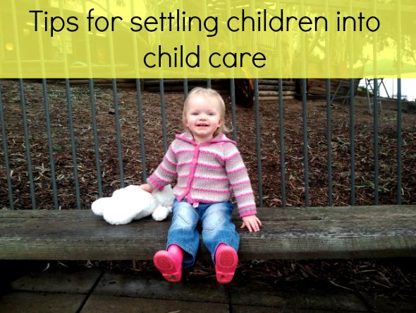 7 Tips for Settling Children into Child Care or Day Care | Childhood101